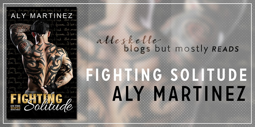 ★BOOK REVIEW + EXCERPT + GIVEAWAY★Fighting Solitude by Aly Martinez