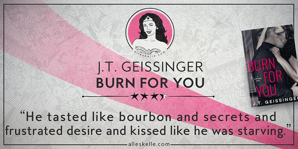 BOOK REVIEW⎜ Burn for You by JT Geissinger
