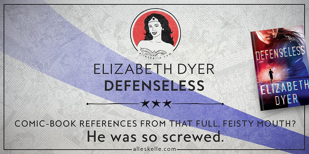 BOOK REVIEW⎜Defenseless by Elizabeth Dyer